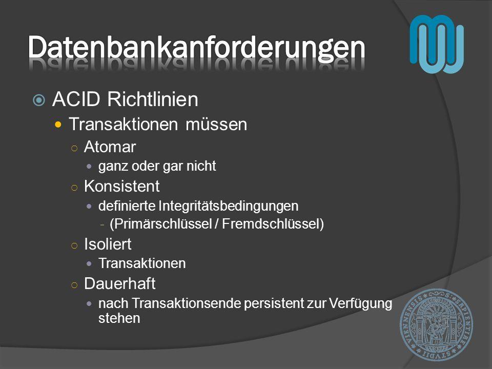 ACID Richtlinien Transaktionen müssen Atomar ganz oder gar nicht Konsistent definierte Integritätsbedingungen -(Primärschlüssel / Fremdschlüssel) Isol