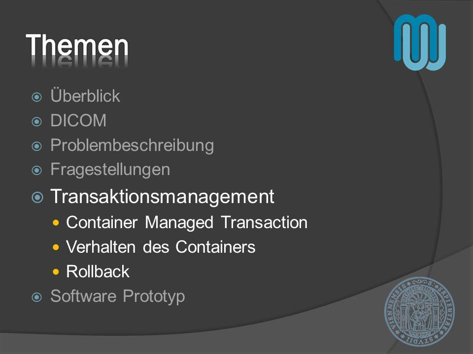 Überblick DICOM Problembeschreibung Fragestellungen Transaktionsmanagement Container Managed Transaction Verhalten des Containers Rollback Software Pr