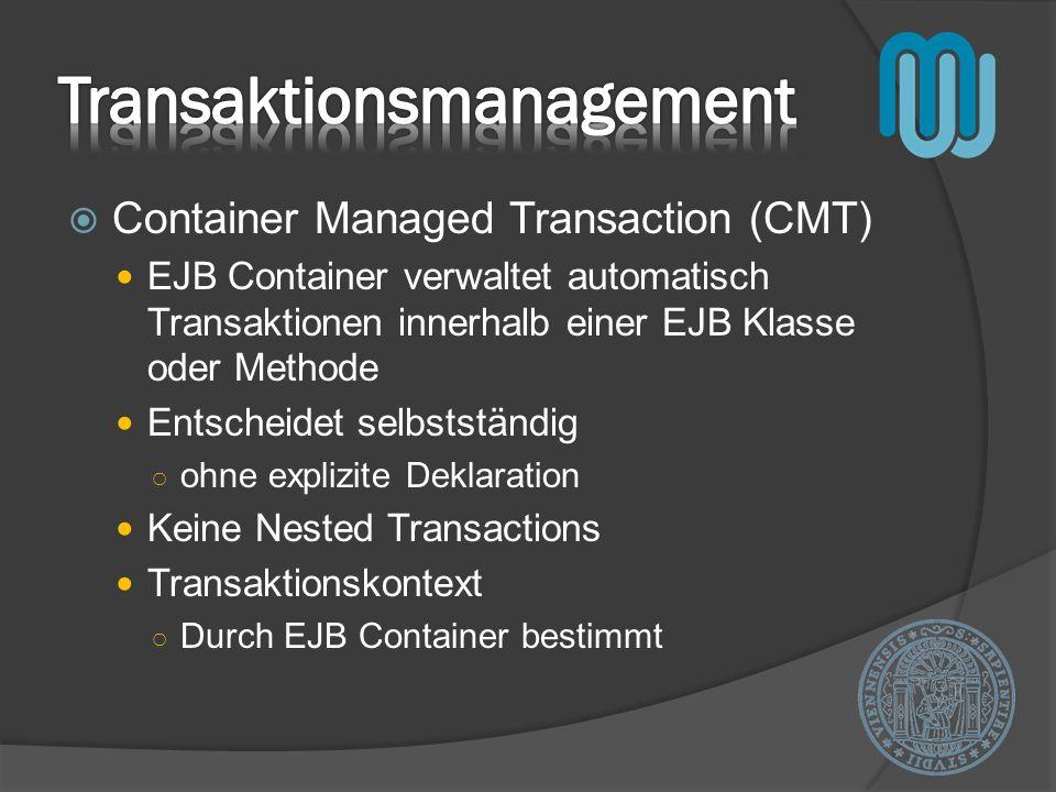 Container Managed Transaction (CMT) EJB Container verwaltet automatisch Transaktionen innerhalb einer EJB Klasse oder Methode Entscheidet selbstständi