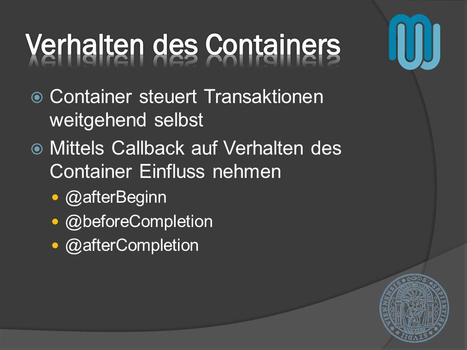 Container steuert Transaktionen weitgehend selbst Mittels Callback auf Verhalten des Container Einfluss nehmen @afterBeginn @beforeCompletion @afterCo
