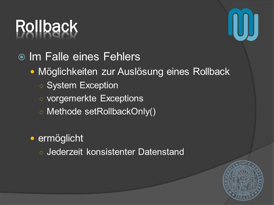 Im Falle eines Fehlers Möglichkeiten zur Auslösung eines Rollback System Exception vorgemerkte Exceptions Methode setRollbackOnly() ermöglicht Jederze