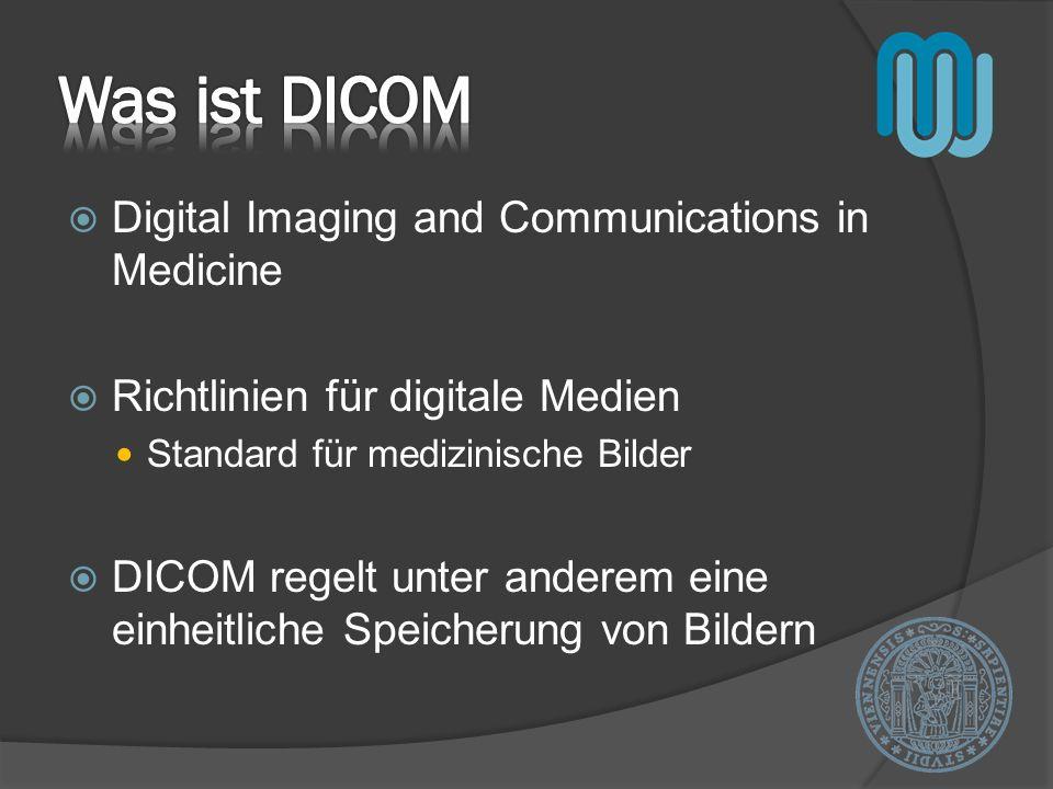 Digital Imaging and Communications in Medicine Richtlinien für digitale Medien Standard für medizinische Bilder DICOM regelt unter anderem eine einhei