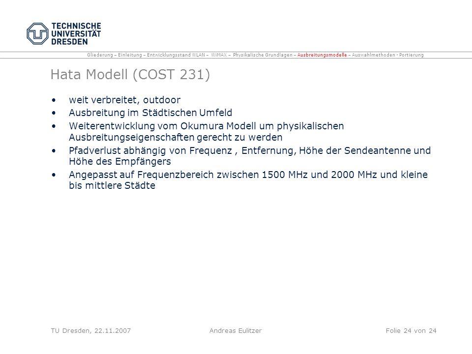 Hata Modell (COST 231) weit verbreitet, outdoor Ausbreitung im Städtischen Umfeld Weiterentwicklung vom Okumura Modell um physikalischen Ausbreitungse