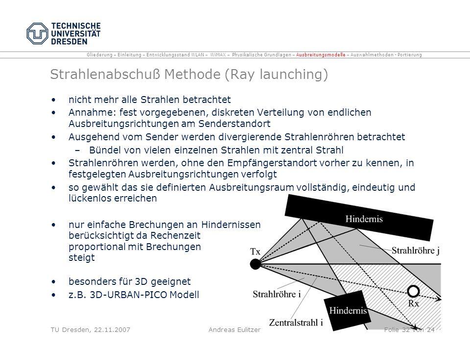 Strahlenabschuß Methode (Ray launching) nicht mehr alle Strahlen betrachtet Annahme: fest vorgegebenen, diskreten Verteilung von endlichen Ausbreitung
