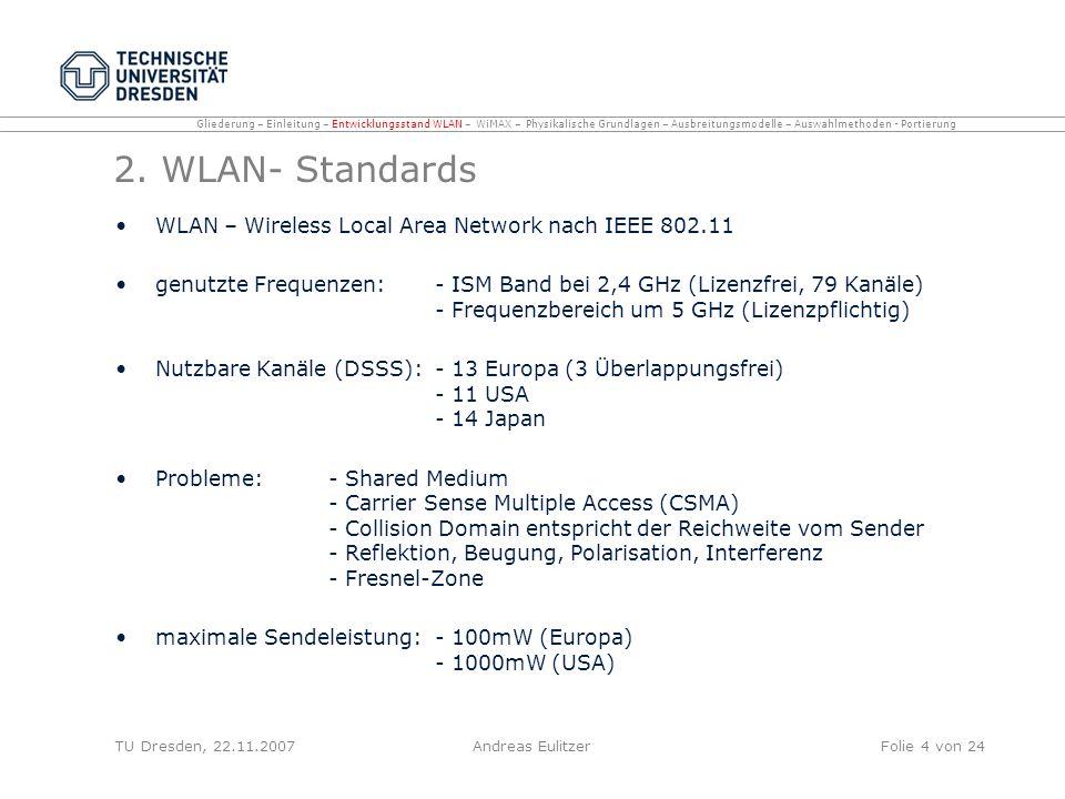 2. WLAN- Standards WLAN – Wireless Local Area Network nach IEEE 802.11 genutzte Frequenzen: - ISM Band bei 2,4 GHz (Lizenzfrei, 79 Kanäle) - Frequenzb
