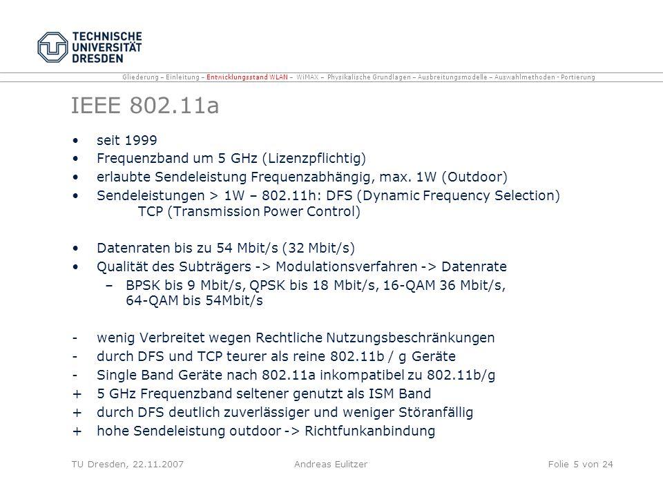Ikegami Modell versucht vollständig deterministische Vorhersage der Feldstärke an verschiedenen Punkten detaillierte Modelle (Höhe, Form, Position) der Gebäude zwischen Sender und Empfänger Vereinfachung durch einfache Reflektionen von den nächstgelegenen Gebäuden beim Empfänger gibt Veränderungen der Feldstärke im Straßenverlauf recht gut wieder ungenau für große Entfernungen Gliederung – Einleitung – Entwicklungsstand WLAN – WiMAX – Physikalische Grundlagen – Ausbreitungsmodelle – Auswahlmethoden - Portierung TU Dresden, 22.11.2007Folie 26 von 24Andreas Eulitzer