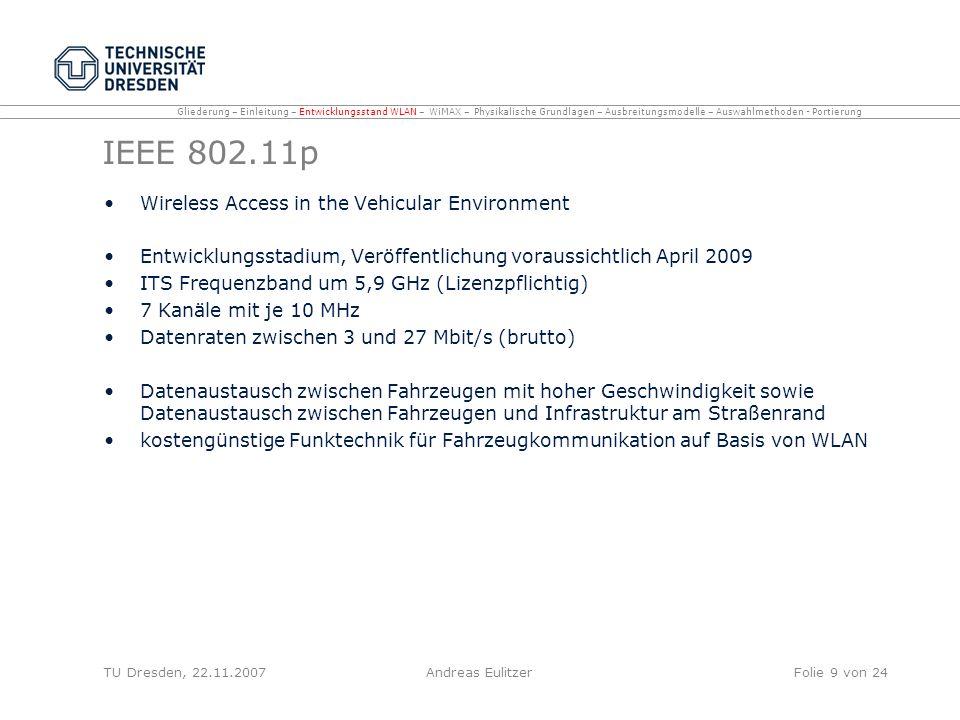 IEEE 802.11p Wireless Access in the Vehicular Environment Entwicklungsstadium, Veröffentlichung voraussichtlich April 2009 ITS Frequenzband um 5,9 GHz