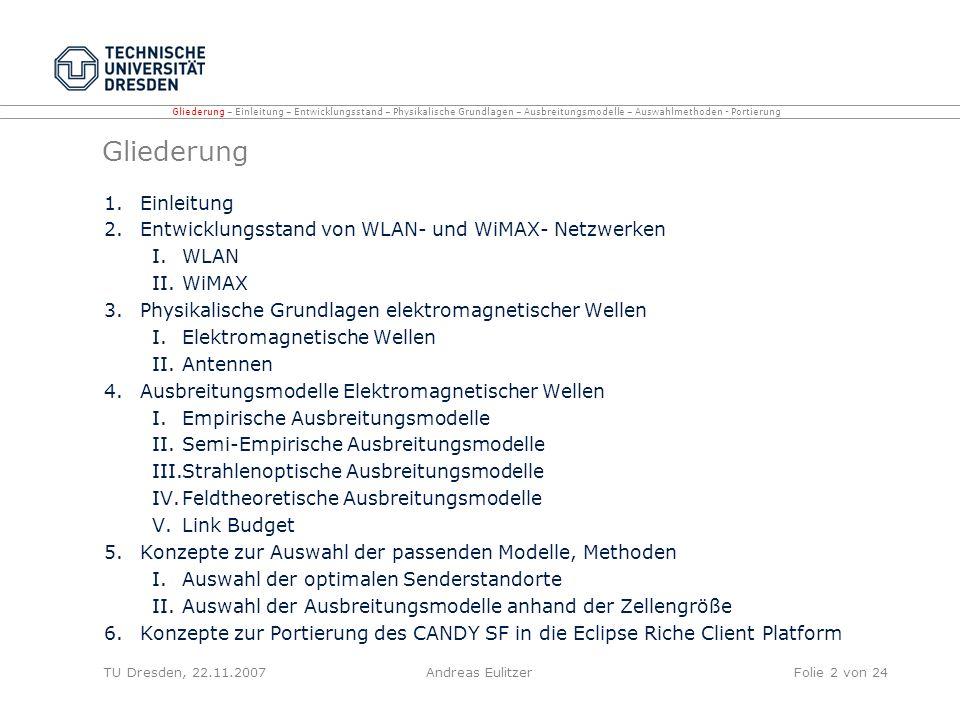 TU Dresden, 22.11.2007Andreas EulitzerFolie 2 von 24 Gliederung 1.Einleitung 2.Entwicklungsstand von WLAN- und WiMAX- Netzwerken I.WLAN II.WiMAX 3.Phy