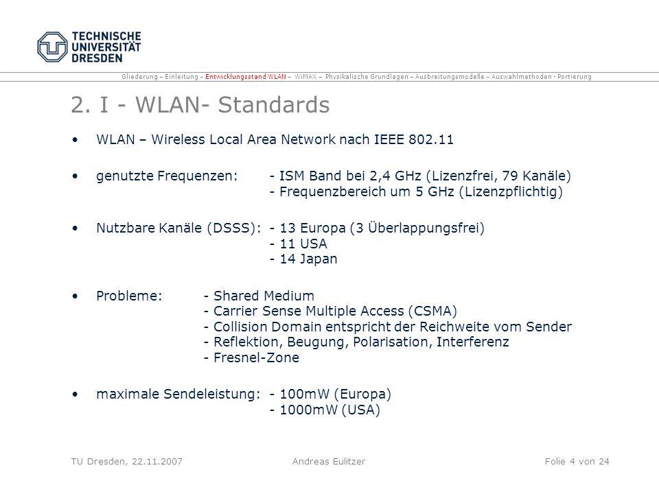 2. I - WLAN- Standards WLAN – Wireless Local Area Network nach IEEE 802.11 genutzte Frequenzen: - ISM Band bei 2,4 GHz (Lizenzfrei, 79 Kanäle) - Frequ