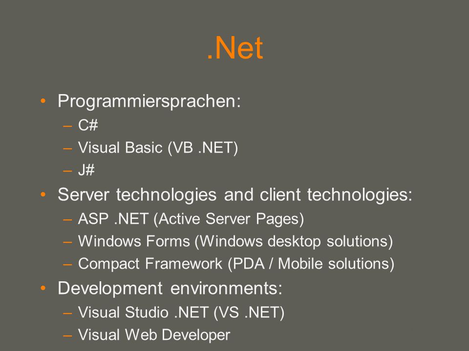 your name.Net Programmiersprachen: –C# –Visual Basic (VB.NET) –J# Server technologies and client technologies: –ASP.NET (Active Server Pages) –Windows