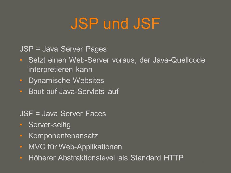your name JSP und JSF JSP = Java Server Pages Setzt einen Web-Server voraus, der Java-Quellcode interpretieren kann Dynamische Websites Baut auf Java-Servlets auf JSF = Java Server Faces Server-seitig Komponentenansatz MVC für Web-Applikationen Höherer Abstraktionslevel als Standard HTTP