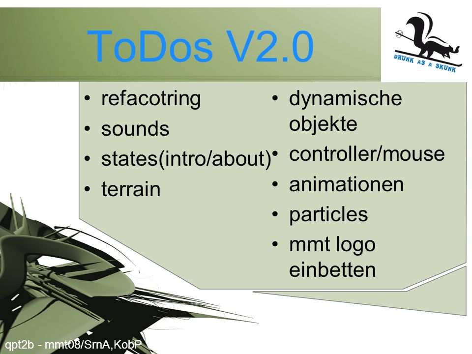 ToDos V2.0 refacotring sounds states(intro/about) terrain dynamische objekte controller/mouse animationen particles mmt logo einbetten qpt2b - mmt08/S