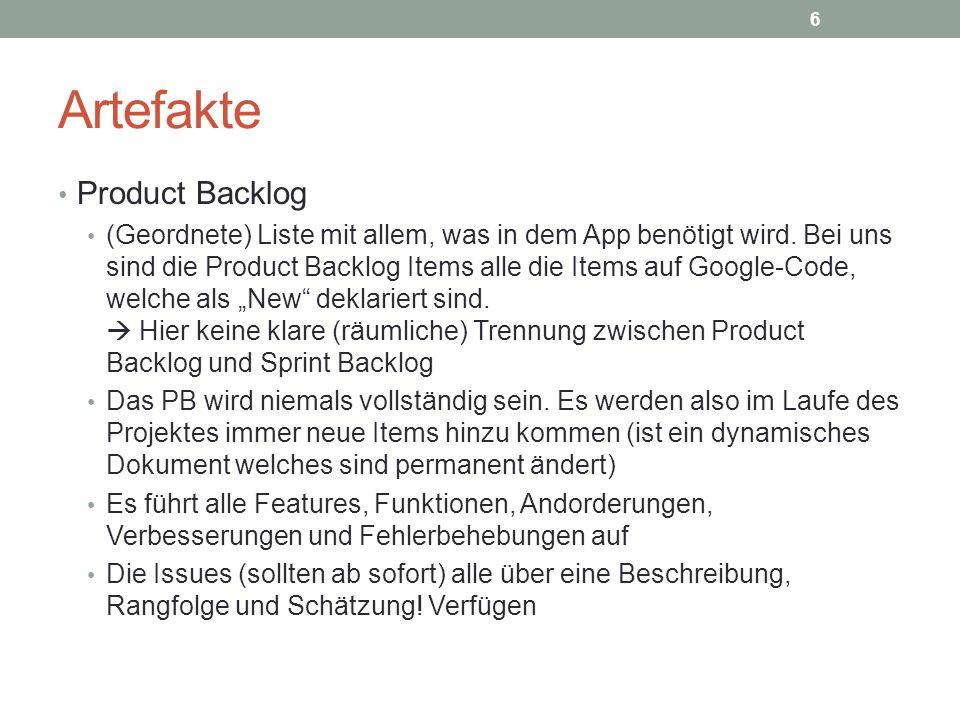 Artefakte Product Backlog (Geordnete) Liste mit allem, was in dem App benötigt wird. Bei uns sind die Product Backlog Items alle die Items auf Google-