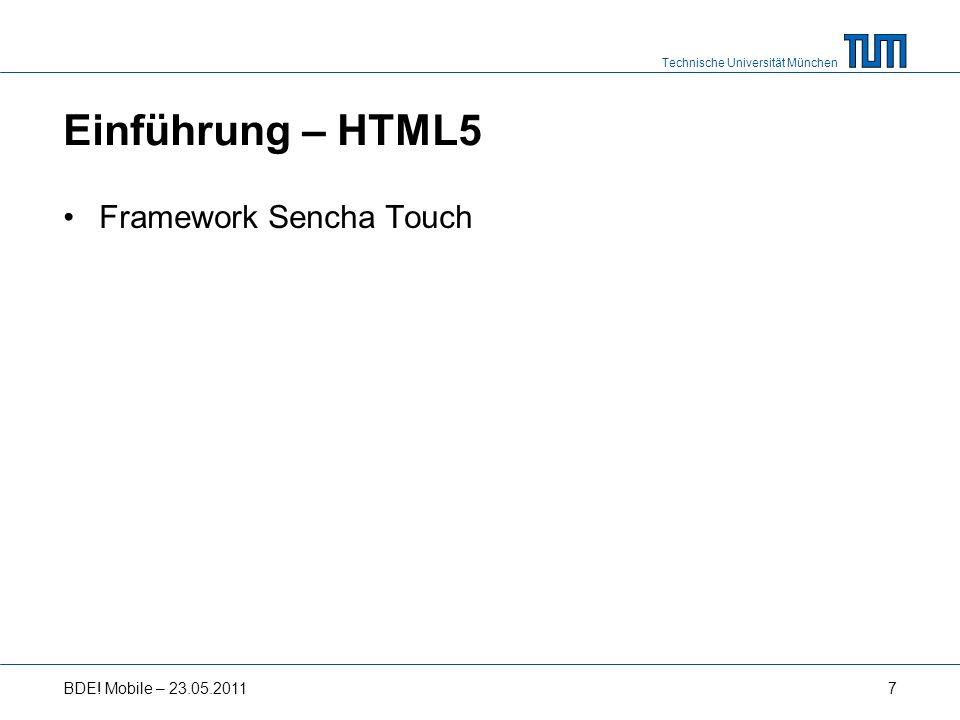 Technische Universität München Einführung – HTML5 Framework Sencha Touch BDE! Mobile – 23.05.20117