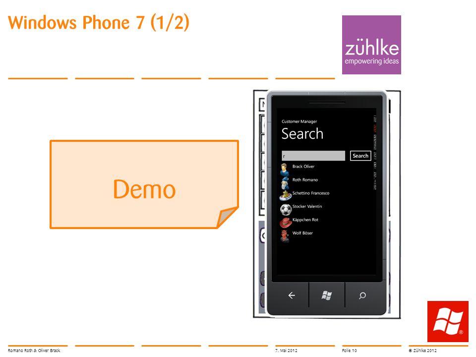 © Zühlke 2012 Windows Phone 7 (1/2) Romano Roth & Oliver Brack7. Mai 2012Folie 10 Demo