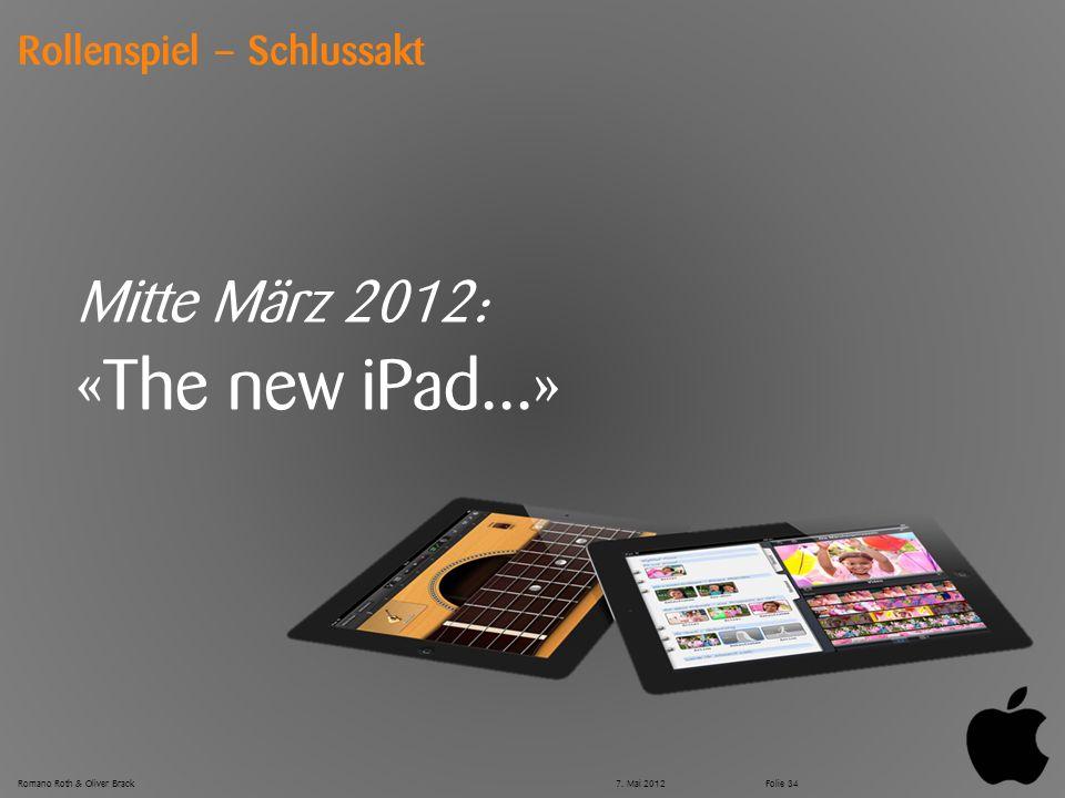 © Zühlke 2012 Rollenspiel – Schlussakt Mitte März 2012: «The new iPad...» Romano Roth & Oliver Brack7.
