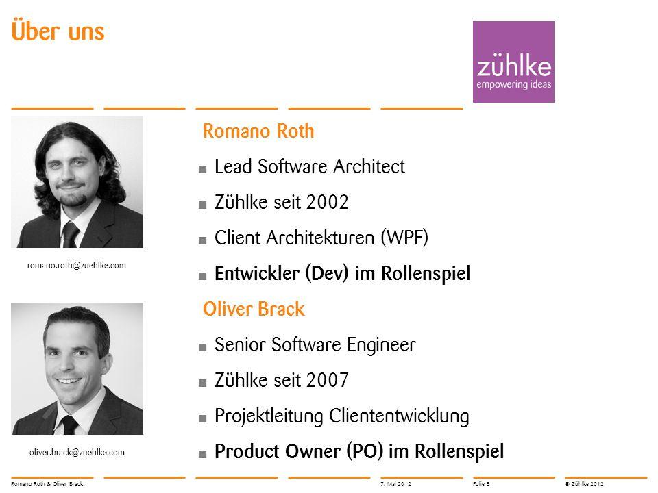 © Zühlke 2012 Über uns Romano Roth Lead Software Architect Zühlke seit 2002 Client Architekturen (WPF) Entwickler (Dev) im Rollenspiel romano.roth@zuehlke.com Romano Roth & Oliver Brack7.