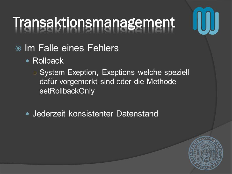 Im Falle eines Fehlers Rollback System Exeption, Exeptions welche speziell dafür vorgemerkt sind oder die Methode setRollbackOnly Jederzeit konsistenter Datenstand