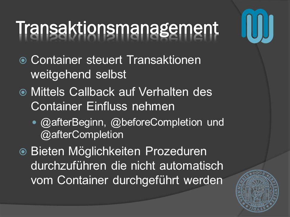 Container steuert Transaktionen weitgehend selbst Mittels Callback auf Verhalten des Container Einfluss nehmen @afterBeginn, @beforeCompletion und @afterCompletion Bieten Möglichkeiten Prozeduren durchzuführen die nicht automatisch vom Container durchgeführt werden