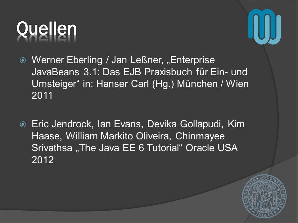 Werner Eberling / Jan Leßner, Enterprise JavaBeans 3.1: Das EJB Praxisbuch für Ein- und Umsteiger in: Hanser Carl (Hg.) München / Wien 2011 Eric Jendrock, Ian Evans, Devika Gollapudi, Kim Haase, William Markito Oliveira, Chinmayee Srivathsa The Java EE 6 Tutorial Oracle USA 2012