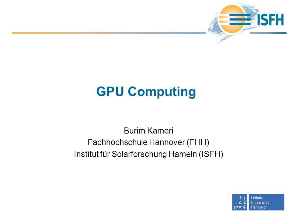 GPU Computing Burim Kameri Fachhochschule Hannover (FHH) Institut für Solarforschung Hameln (ISFH)