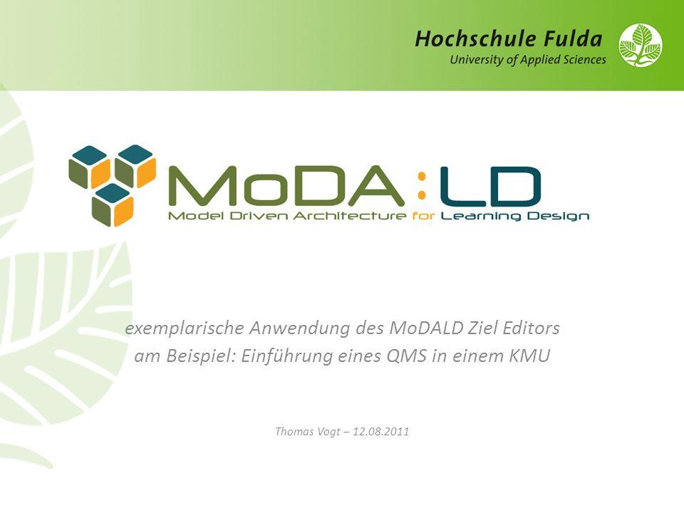exemplarische Anwendung des MoDALD Ziel Editors am Beispiel: Einführung eines QMS in einem KMU Thomas Vogt – 12.08.2011