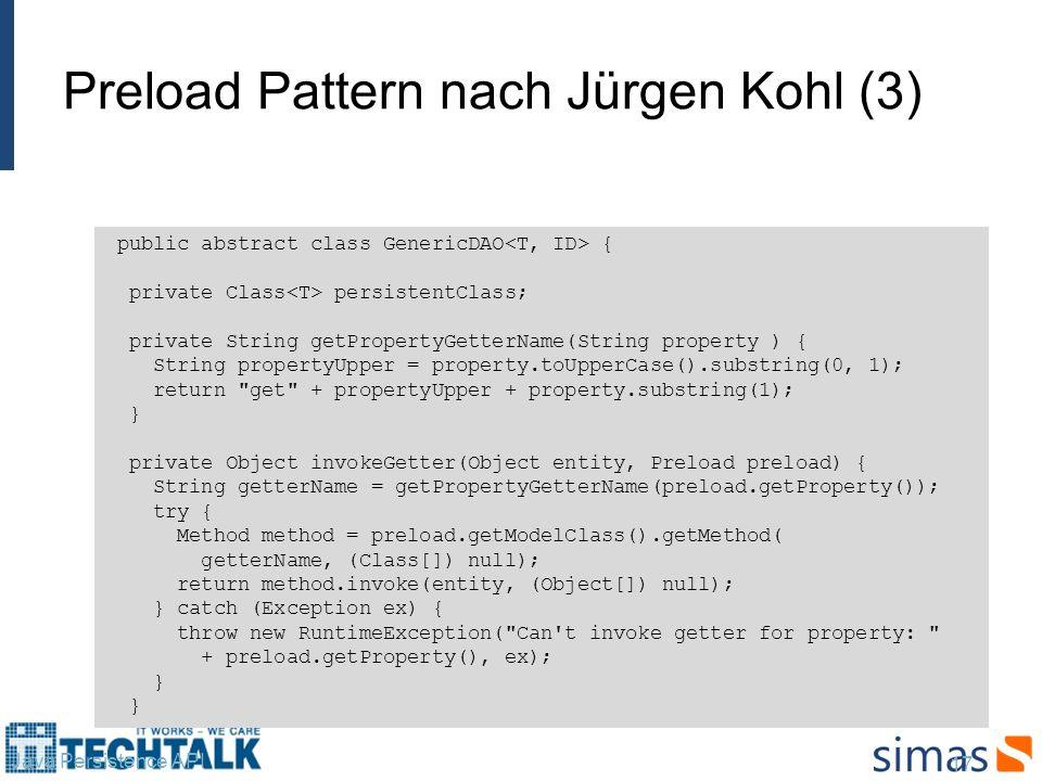 Preload Pattern nach Jürgen Kohl (3) 17 Java Persistence API public abstract class GenericDAO { private Class persistentClass; private String getPrope