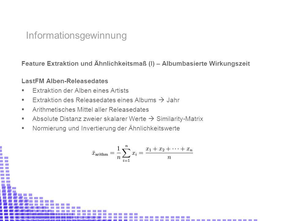 Feature Extraktion und Ähnlichkeitsmaß (I) – Albumbasierte Wirkungszeit LastFM Alben-Releasedates Extraktion der Alben eines Artists Extraktion des Re
