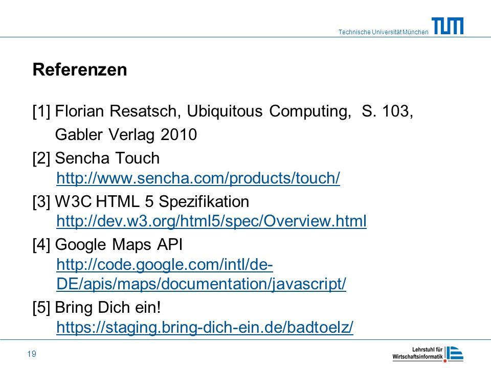 Technische Universität München 19 Referenzen [1] Florian Resatsch, Ubiquitous Computing, S. 103, Gabler Verlag 2010 [2] Sencha Touch http://www.sencha