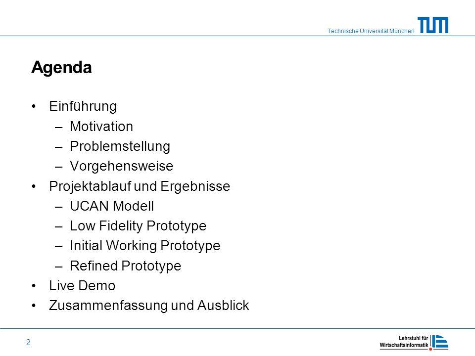 Technische Universität München 2 Agenda Einführung –Motivation –Problemstellung –Vorgehensweise Projektablauf und Ergebnisse –UCAN Modell –Low Fidelit