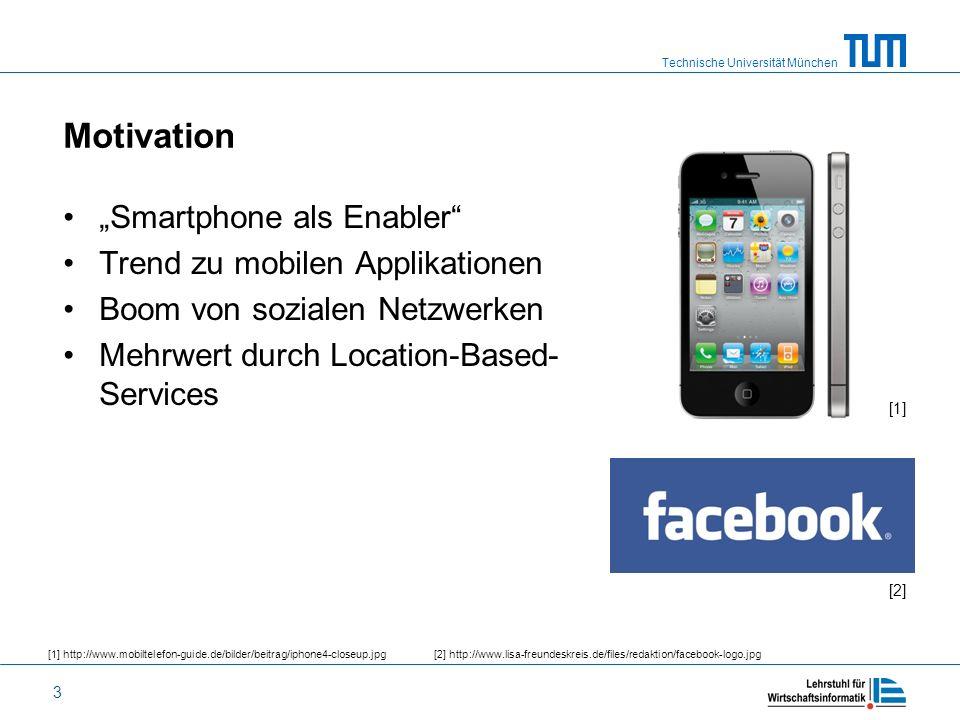 Technische Universität München 3 Motivation Smartphone als Enabler Trend zu mobilen Applikationen Boom von sozialen Netzwerken Mehrwert durch Location