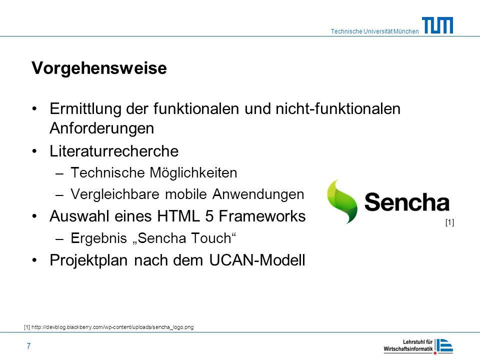 Technische Universität München 7 Vorgehensweise Ermittlung der funktionalen und nicht-funktionalen Anforderungen Literaturrecherche –Technische Möglic