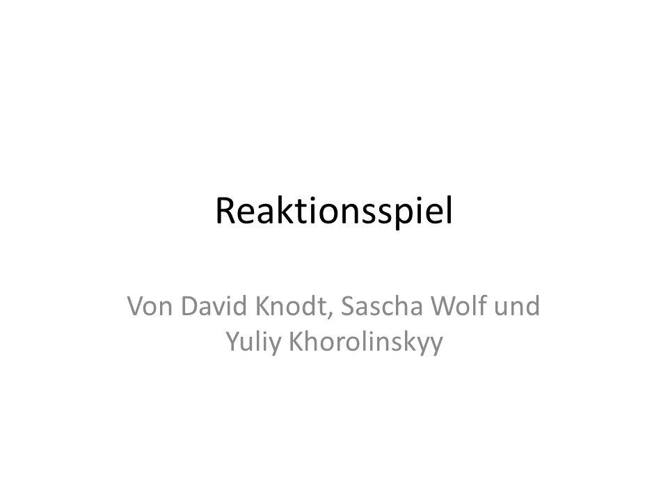 Reaktionsspiel Von David Knodt, Sascha Wolf und Yuliy Khorolinskyy