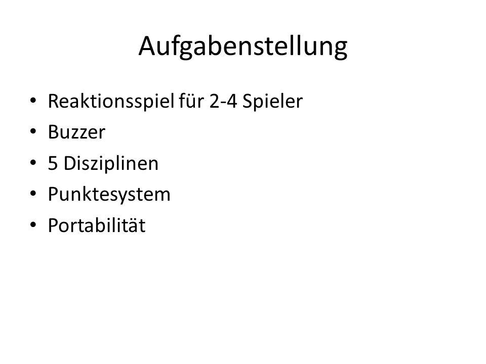 Aufgabenstellung Reaktionsspiel für 2-4 Spieler Buzzer 5 Disziplinen Punktesystem Portabilität