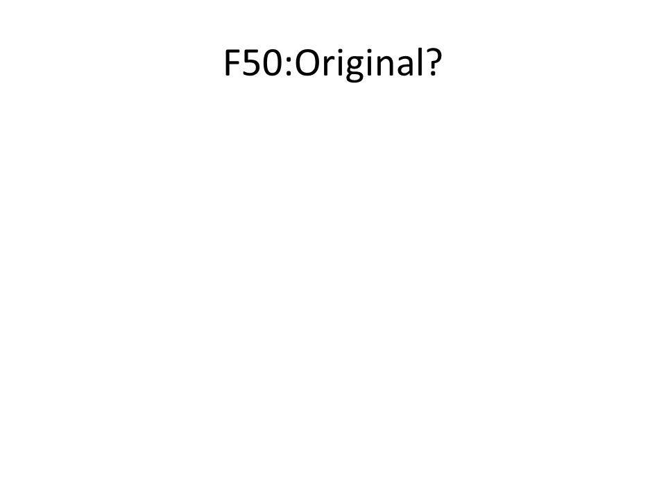 F50:Original?