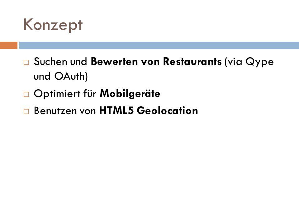 Konzept Suchen und Bewerten von Restaurants (via Qype und OAuth) Optimiert für Mobilgeräte Benutzen von HTML5 Geolocation