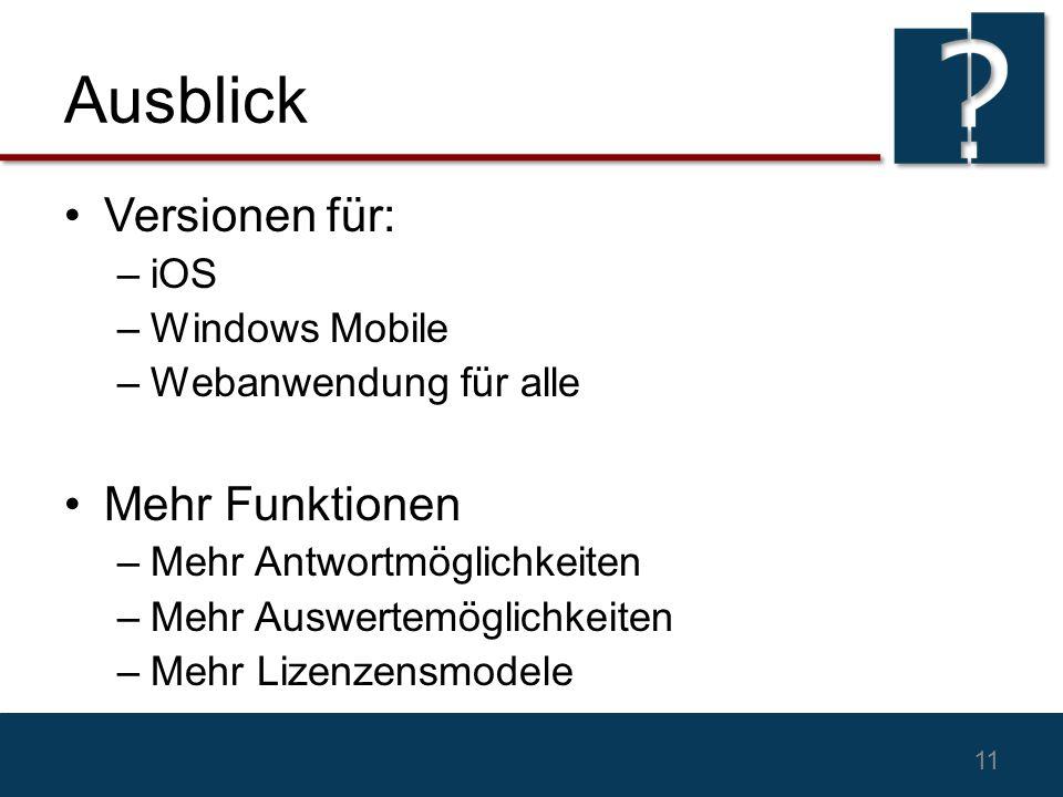 Ausblick 11 Versionen für: –iOS –Windows Mobile –Webanwendung für alle Mehr Funktionen –Mehr Antwortmöglichkeiten –Mehr Auswertemöglichkeiten –Mehr Lizenzensmodele