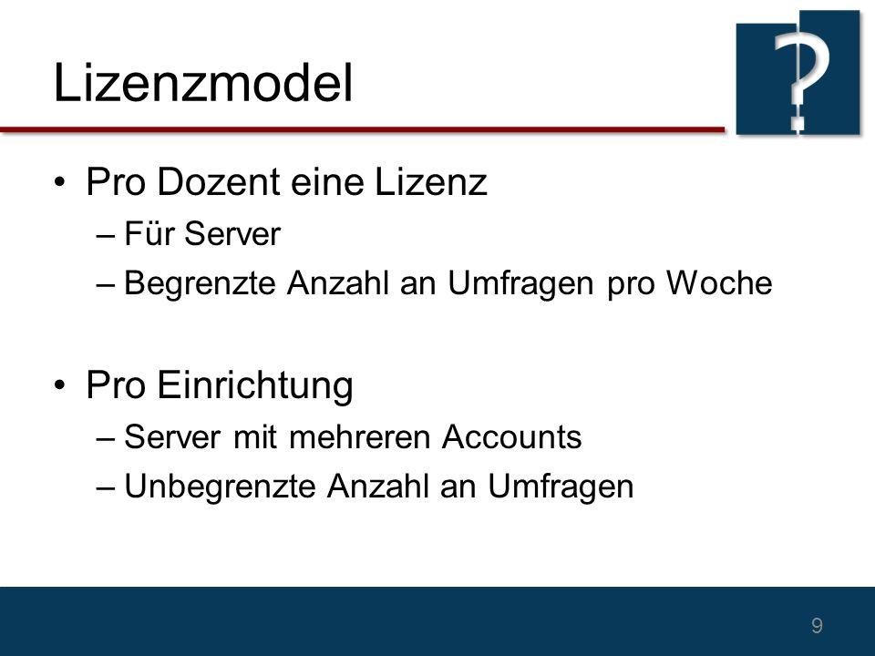 Lizenzmodel Pro Dozent eine Lizenz –Für Server –Begrenzte Anzahl an Umfragen pro Woche Pro Einrichtung –Server mit mehreren Accounts –Unbegrenzte Anzahl an Umfragen 9