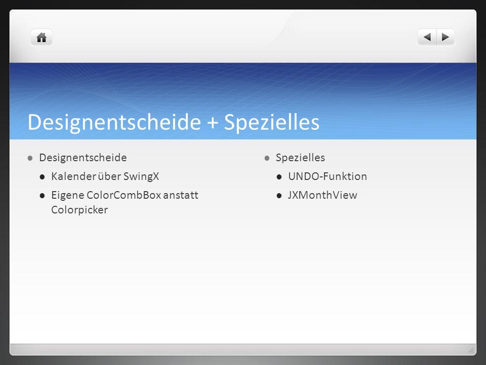 Designentscheide + Spezielles Designentscheide Kalender über SwingX Eigene ColorCombBox anstatt Colorpicker Spezielles UNDO-Funktion JXMonthView