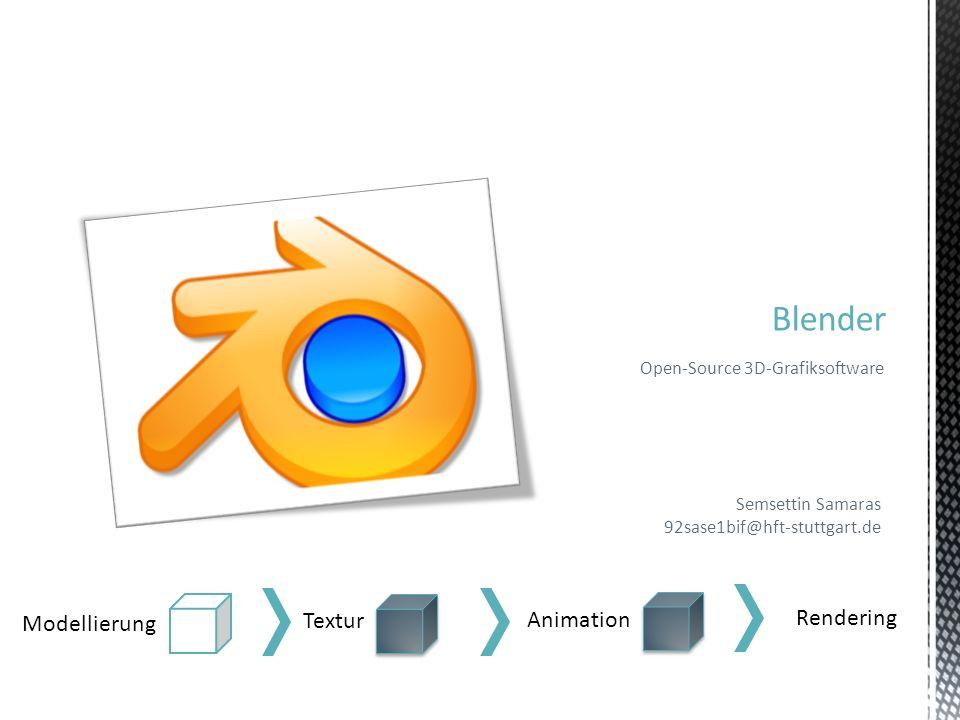 Blender Open-Source 3D-Grafiksoftware Modellierung Textur Animation Rendering Semsettin Samaras 92sase1bif@hft-stuttgart.de