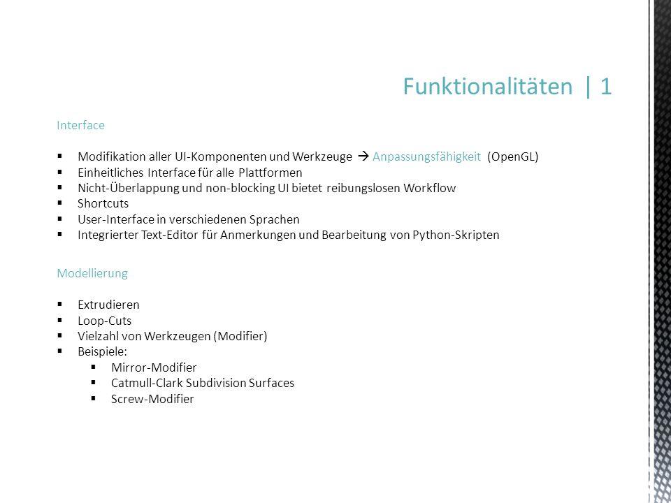 Funktionalitäten | 1 Interface Modifikation aller UI-Komponenten und Werkzeuge Anpassungsfähigkeit (OpenGL) Einheitliches Interface für alle Plattform