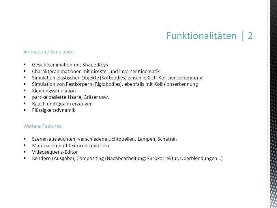 Funktionalitäten | 2 Animation / Simulation Gesichtsanimation mit Shape-Keys Charakteranimationen mit direkter und inverser Kinematik Simulation elast