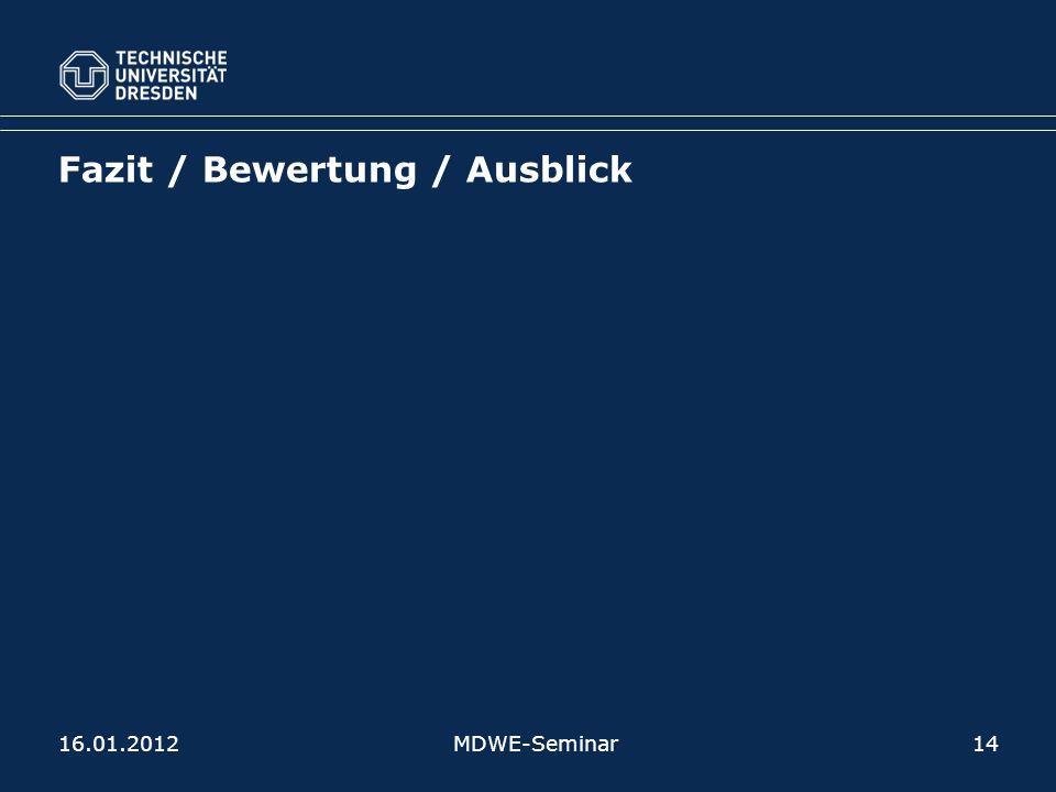 Fazit / Bewertung / Ausblick 16.01.2012MDWE-Seminar14