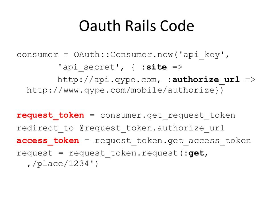 Oauth Rails Code consumer = OAuth::Consumer.new('api_key', 'api_secret', { :site => http://api.qype.com, :authorize_url => http://www.qype.com/mobile/