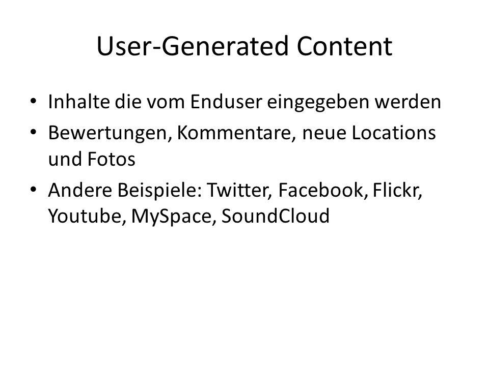 User-Generated Content Inhalte die vom Enduser eingegeben werden Bewertungen, Kommentare, neue Locations und Fotos Andere Beispiele: Twitter, Facebook, Flickr, Youtube, MySpace, SoundCloud