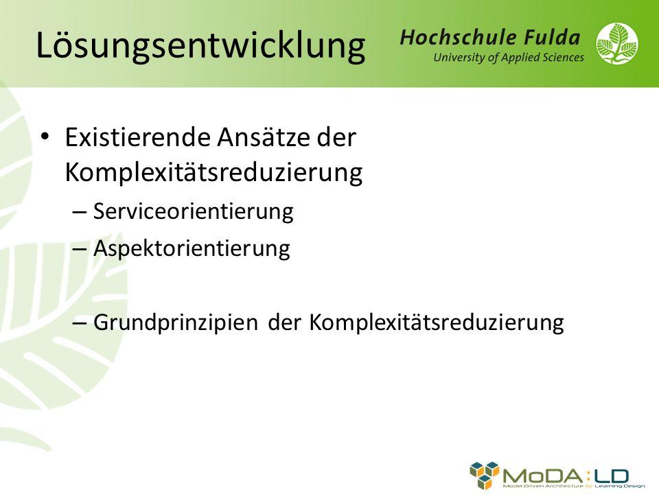 Lösungsentwicklung Existierende Ansätze der Komplexitätsreduzierung – Serviceorientierung – Aspektorientierung – Grundprinzipien der Komplexitätsreduzierung