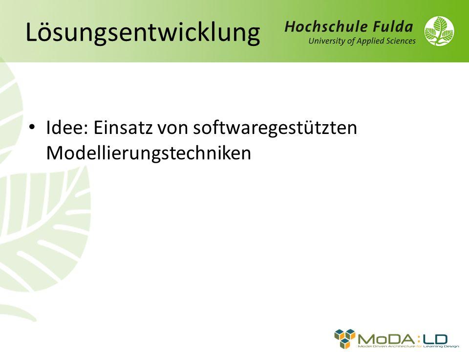 Lösungsentwicklung Idee: Einsatz von softwaregestützten Modellierungstechniken