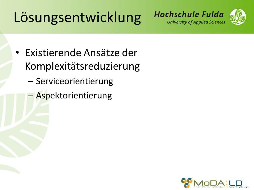 Lösungsentwicklung Existierende Ansätze der Komplexitätsreduzierung – Serviceorientierung – Aspektorientierung