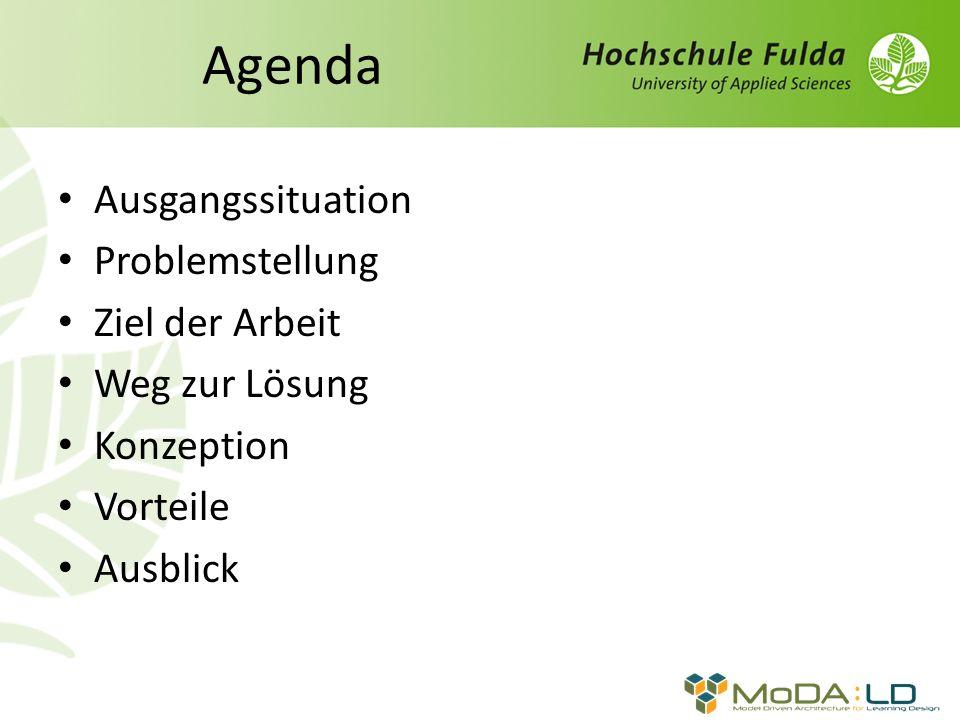 Agenda Ausgangssituation Problemstellung Ziel der Arbeit Weg zur Lösung Konzeption Vorteile Ausblick