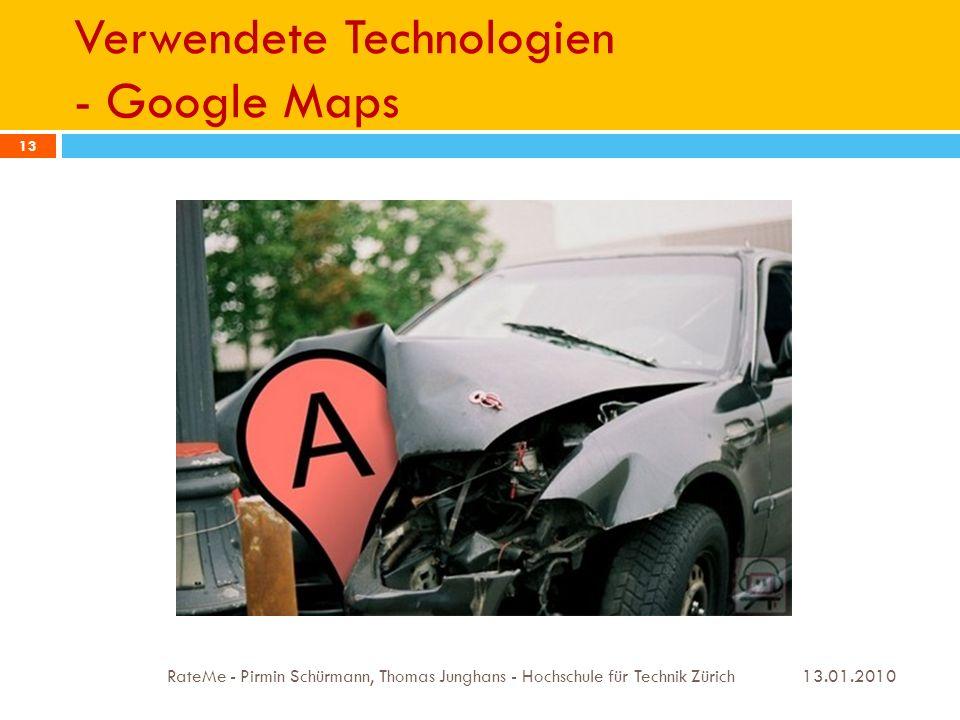 Verwendete Technologien - Google Maps 13.01.2010 RateMe - Pirmin Schürmann, Thomas Junghans - Hochschule für Technik Zürich 13